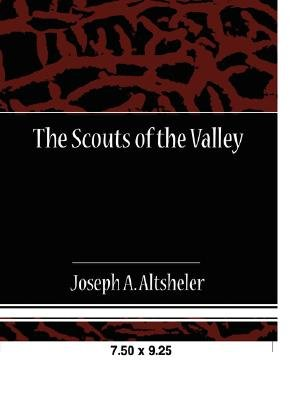 The Scouts of the Valley (Paperback): Joseph A Altsheler