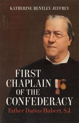 First Chaplain of the Confederacy - Father Darius Hubert, S.J. (Hardcover): Katherine Bentley Jeffrey