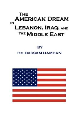 The American Dream in Lebanon, Iraq, and the Middle East (Paperback): Bassam Hamdan