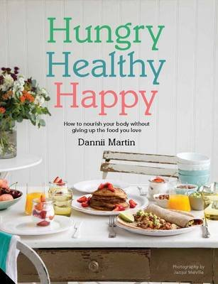 Hungry, Healthy, Happy - Recipes to Keep You Happy and Healthy Throughout the Day (Hardcover): Dannii Martin