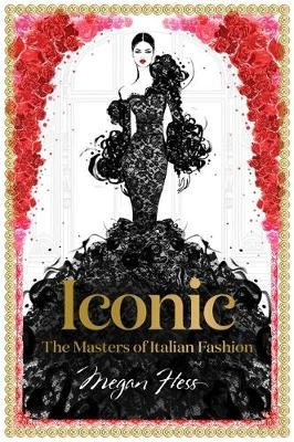 Iconic: The Masters of Italian Fashion (Hardcover): Megan Hess