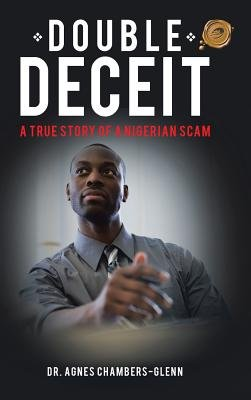 Double Deceit - A True Story of a Nigerian Scam (Hardcover): Agnes Chambers-Glenn