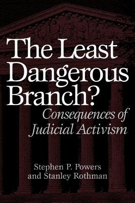 The Least Dangerous Branch? - Consequences of Judicial Activism (Paperback): Stephen P. Powers, Stanley Rothman