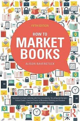 How to Market Books (Electronic book text, 5th New edition): Alison Baverstock