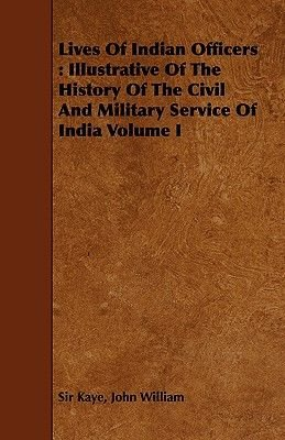 Lives Of Indian Officers - Illustrative Of The History Of The Civil And Military Service Of India Volume I (Paperback): John...