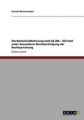 Die Restschuldbefreiung Nach 286 - 303 Inso Unter Besonderer Berucksichtigung Der Rechtsprechung (German, Paperback): Samuel...
