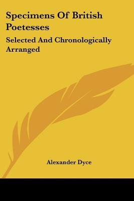 Specimens of British Poetesses - Selected and Chronologically Arranged (Paperback): Alexander Dyce
