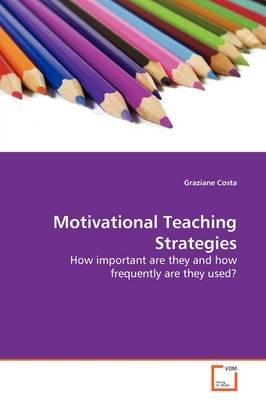 Motivational Teaching Strategies (Paperback): Graziane Costa