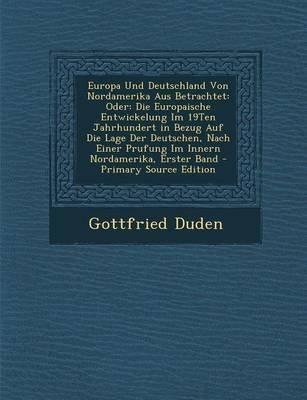Europa Und Deutschland Von Nordamerika Aus Betrachtet - Oder: Die Europaische Entwickelung Im 19ten Jahrhundert in Bezug Auf...