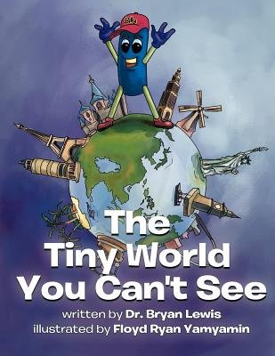 The Tiny World You Can't See (Paperback): Dr Bryan Lewis