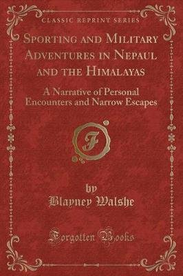 Sporting and Military Adventures in Nepaul and the Himalayas - A Narrative of Personal Encounters and Narrow Escapes (Classic...