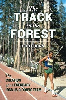 The Track in the Forest - The Creation of a Legendary 1968 Us Olympic Team (Hardcover):