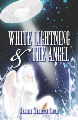 White Lightning & the Angel (Paperback): Jeannie, Murnette Smith