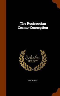 The Rosicrucian Cosmo-Conception (Hardcover): Max Heindel
