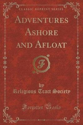 Adventures Ashore and Afloat (Classic Reprint) (Paperback): Religious Tract Society
