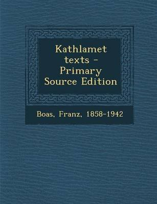 Kathlamet Texts - Primary Source Edition (Paperback): Franz Boas
