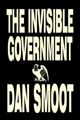 The Invisible Government (Paperback): Dan Smoot