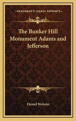 The Bunker Hill Monument Adams and Jefferson (Hardcover): Daniel Webster