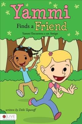 Yammi Finds a Friend/Yammi Encuentra a Un Amigo (English, Spanish, Paperback): Debi Toporoff