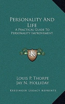 Personality and Life - A Practical Guide to Personality Improvement (Hardcover): Louis P. Thorpe