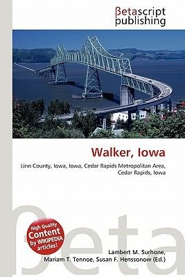 Walker, Iowa (Paperback): Lambert M. Surhone, Mariam T. Tennoe, Susan F. Henssonow