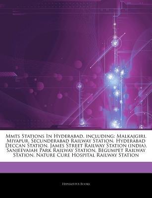 Articles on Mmts Stations in Hyderabad, Including - Malkajgiri, Miyapur, Secunderabad Railway Station, Hyderabad Deccan...