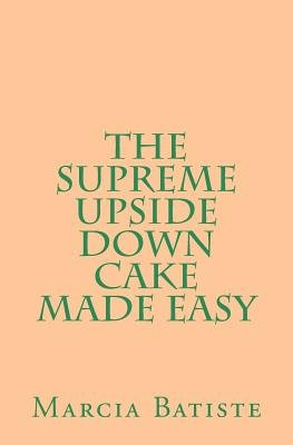 The Supreme Upside Down Cake Made Easy (Paperback): Marcia Batiste Smith Wilson