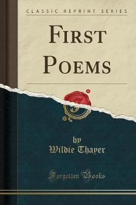 First Poems (Classic Reprint) (Paperback): Wildie Thayer