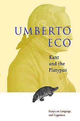 Kant and the Platypus - Essays on Language and Cognition (Hardcover, 1st ed): Umberto Ecco