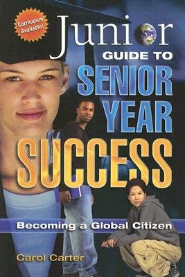 Junior Guide to Senior Year Success - Becoming a Global Citizen (Paperback): Carol Carter