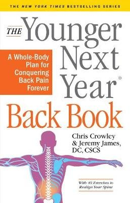 The Younger Next Year Back Book - The Whole-Body Plan to Conquer Back Pain Forever (Paperback): Chris Crowley, Jeremy James