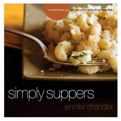 Simply Suppers - Easy Comfort Food Your Whole Family Will Love (Electronic book text): Jennifer Chandler