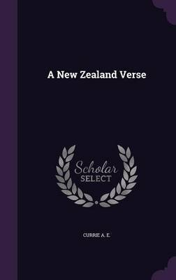 A New Zealand Verse (Hardcover): Currie A. E