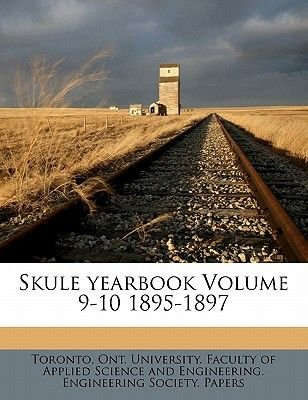 Skule Yearbook Volume 9-10 1895-1897 (Paperback): Ont University Faculty of App Toronto