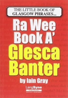The Wee Book a Glesca Banter - An A-Z of Glasgow Phrases (Paperback): Iain Gray