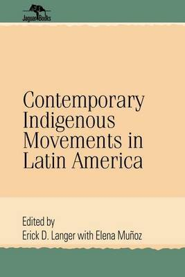Contemporary Indigenous Movements in Latin America (Electronic book text): Erick D. Langer