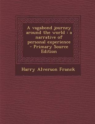 A Vagabond Journey Around the World - A Narrative of Personal Experience - Primary Source Edition (Paperback): Harry Alverson...
