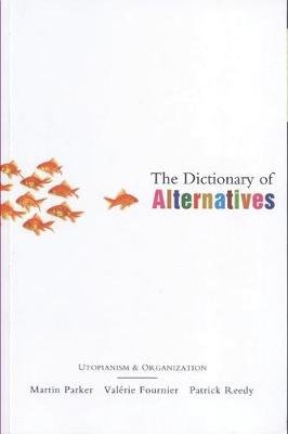 The Dictionary of Alternatives - Utopianism and Organization (Electronic book text, 1st edition): Martin Parker, Valerie...