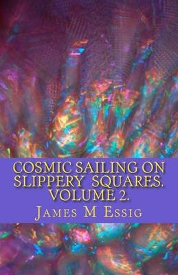 Cosmic Sailing on Slippery Squares. Volume 2. (Paperback): James M Essig