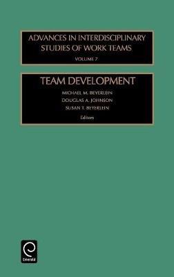 Team Development (Hardcover): Michael M. Beyerlein, D.A. Johnson, Susan T. Beyerlein
