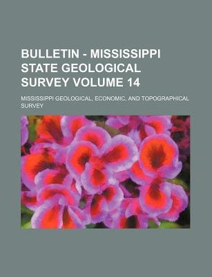 Bulletin - Mississippi State Geological Survey Volume 14 (Paperback): Economic Mississippi Geological