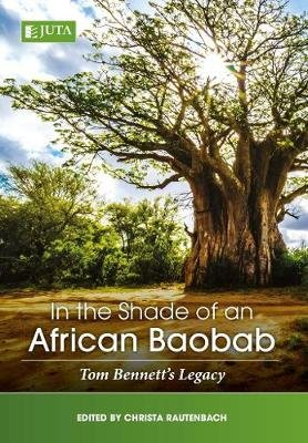 In the shade of an African Baobab - Tom Bennett's legacy (Paperback): Christa Rautenbach