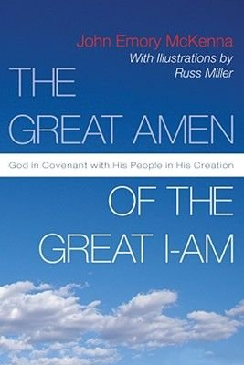 The Great AMEN of the Great I-AM - God in Covenant with His People in His Creation (Paperback): John Emory McKenna