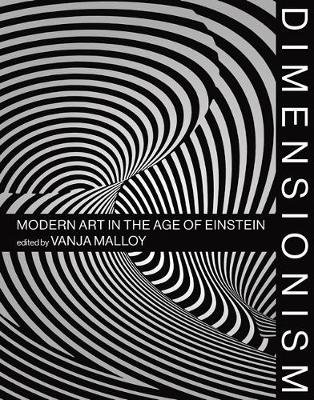 Dimensionism - Modern Art in the Age of Einstein (Hardcover): Vanja V. Malloy