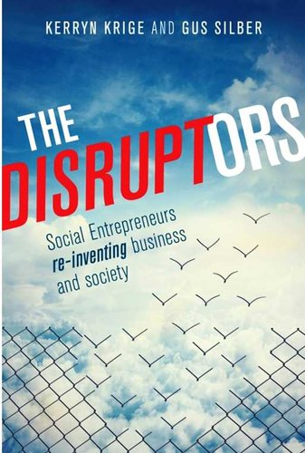 the disruptors social entrepreneurs reinventing business and society