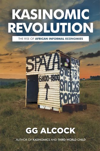 Image result for KasiNomic Revolution: The Rise of African Informal Economies by GG Alcock