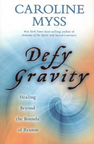 Defy Gravity Healing Beyond The Bounds Of Reason Paperback