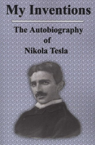 My Inventions The Autobiography Of Nikola Tesla Paperback