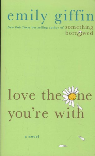 Love the One You're with (Paperback): Emily Giffin: 9781250025395
