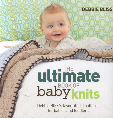 The Ultimate Book Of Baby Knits Debbie Blisss Favourite 50